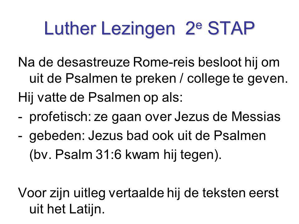 Luther Lezingen 2e STAP Na de desastreuze Rome-reis besloot hij om uit de Psalmen te preken / college te geven.