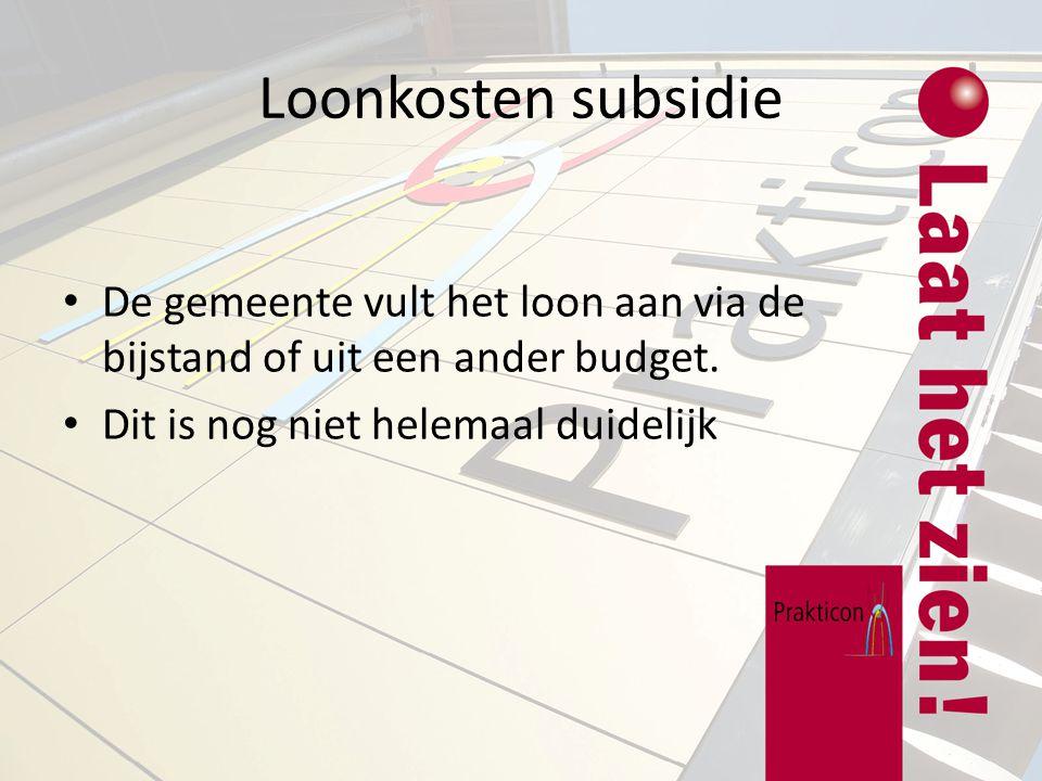 Loonkosten subsidie De gemeente vult het loon aan via de bijstand of uit een ander budget.