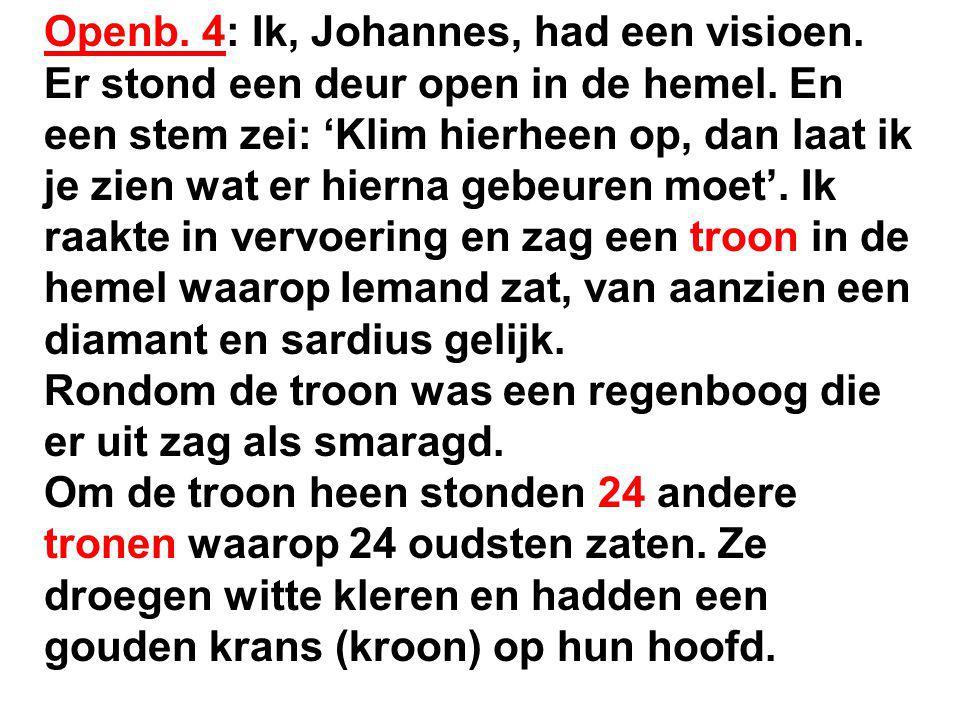 Openb. 4: Ik, Johannes, had een visioen.