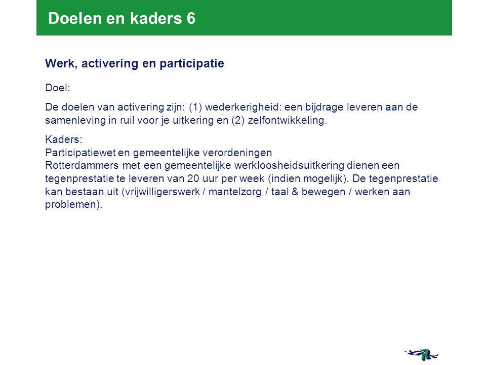 Doelen en kaders 6 Werk, activering en participatie Doel: