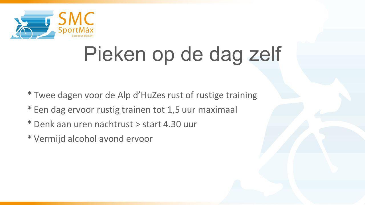 Pieken op de dag zelf Twee dagen voor de Alp d'HuZes rust of rustige training. Een dag ervoor rustig trainen tot 1,5 uur maximaal.