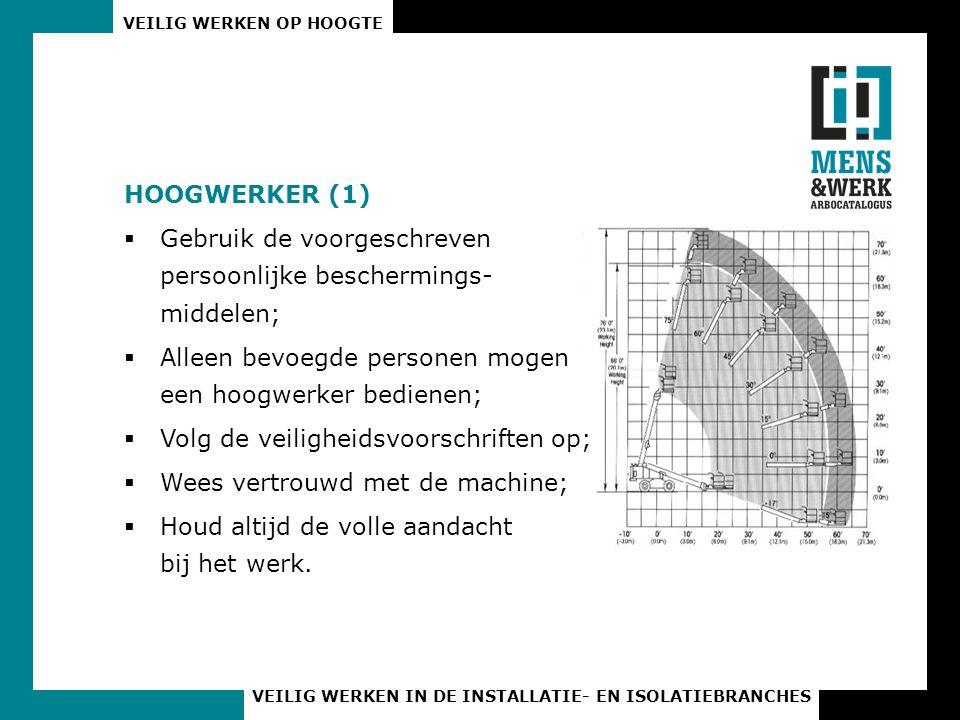 HOOGWERKER (1) Gebruik de voorgeschreven persoonlijke beschermings- middelen; Alleen bevoegde personen mogen een hoogwerker bedienen;