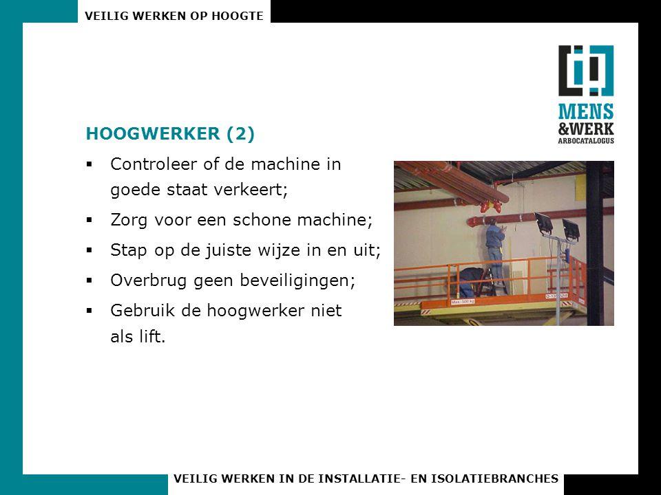 HOOGWERKER (2) Controleer of de machine in goede staat verkeert; Zorg voor een schone machine; Stap op de juiste wijze in en uit;