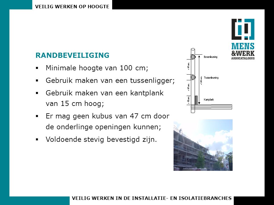 RANDBEVEILIGING Minimale hoogte van 100 cm; Gebruik maken van een tussenligger; Gebruik maken van een kantplank van 15 cm hoog;