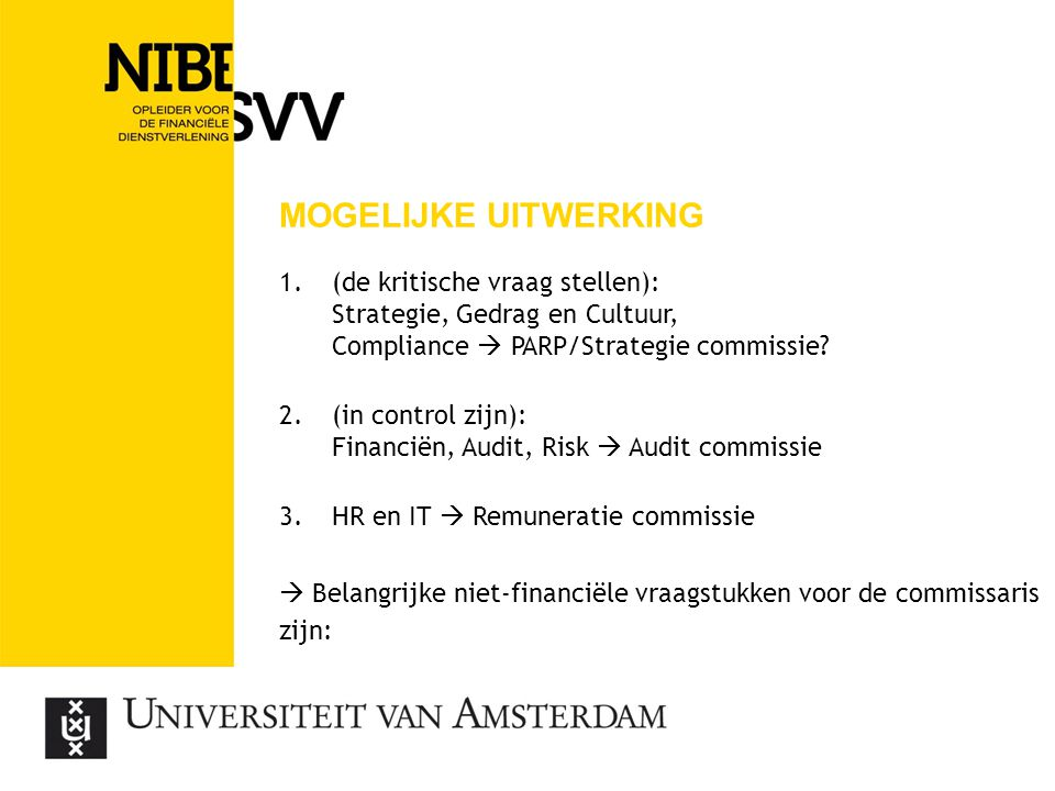 Mogelijke uitwerking (de kritische vraag stellen): Strategie, Gedrag en Cultuur, Compliance  PARP/Strategie commissie