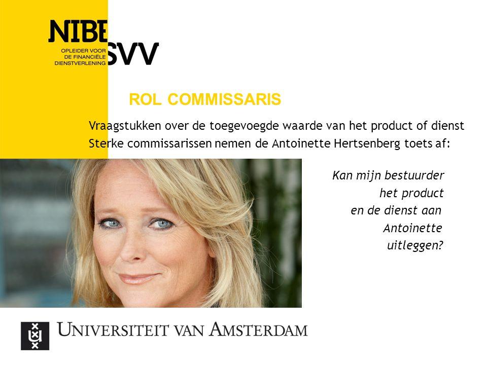 Rol commissaris Vraagstukken over de toegevoegde waarde van het product of dienst. Sterke commissarissen nemen de Antoinette Hertsenberg toets af: