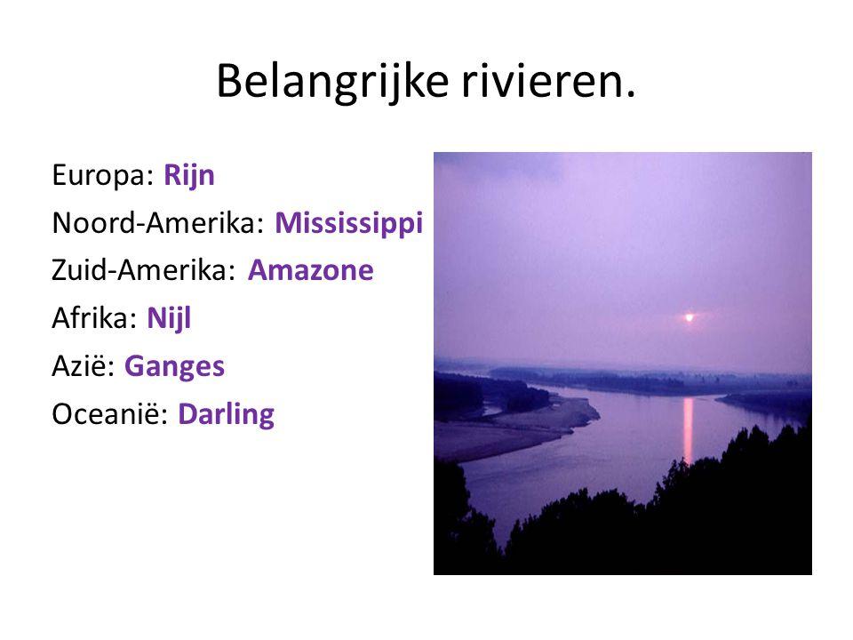 Belangrijke rivieren. Europa: Rijn Noord-Amerika: Mississippi Zuid-Amerika: Amazone Afrika: Nijl Azië: Ganges Oceanië: Darling