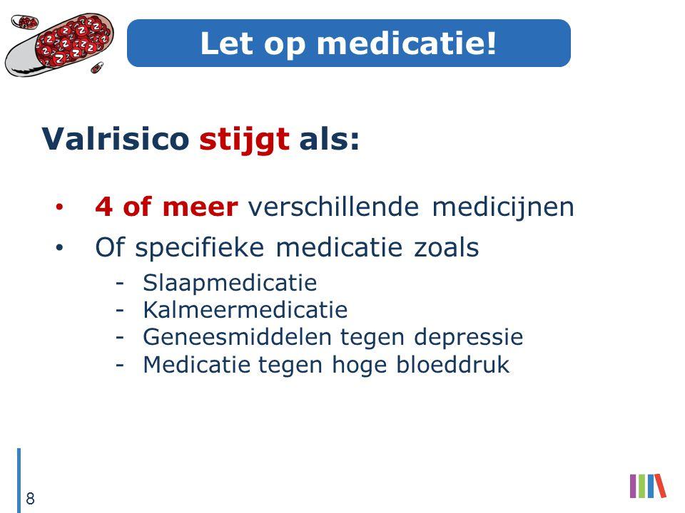Let op medicatie! Valrisico stijgt als: