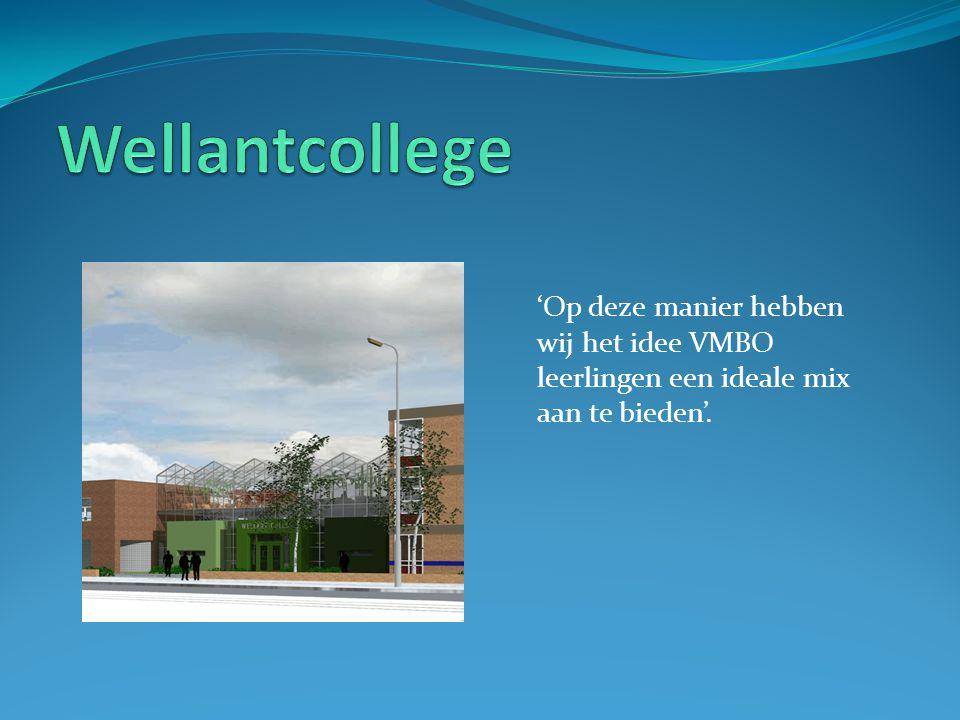 Wellantcollege 'Op deze manier hebben wij het idee VMBO leerlingen een ideale mix aan te bieden'.