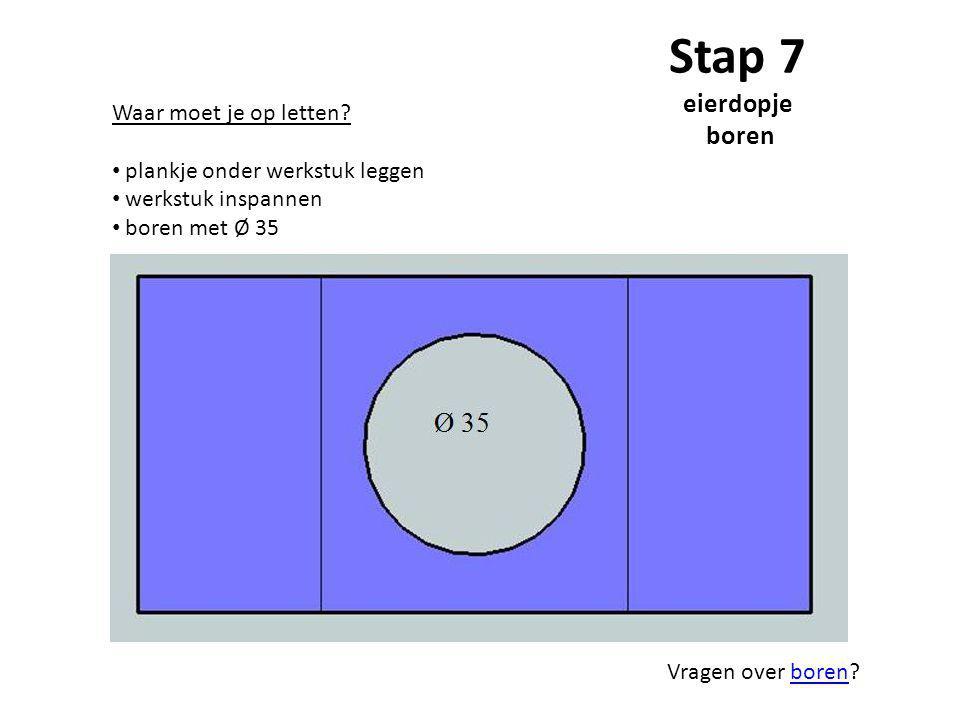 Stap 7 eierdopje boren Waar moet je op letten