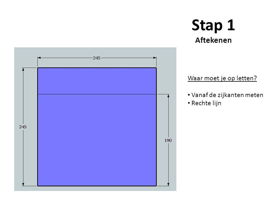 Stap 1 Aftekenen Waar moet je op letten Vanaf de zijkanten meten