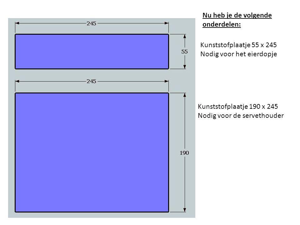 Nu heb je de volgende onderdelen: Kunststofplaatje 55 x 245. Nodig voor het eierdopje. Kunststofplaatje 190 x 245.