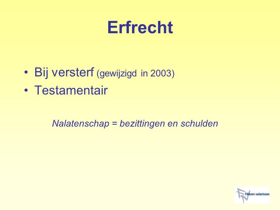Erfrecht Bij versterf (gewijzigd in 2003) Testamentair
