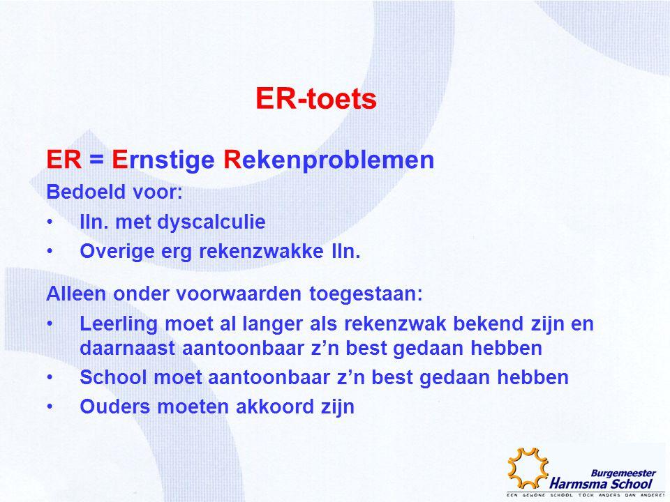 ER-toets ER = Ernstige Rekenproblemen Bedoeld voor: