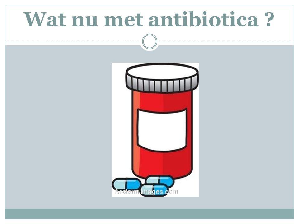 Wat nu met antibiotica