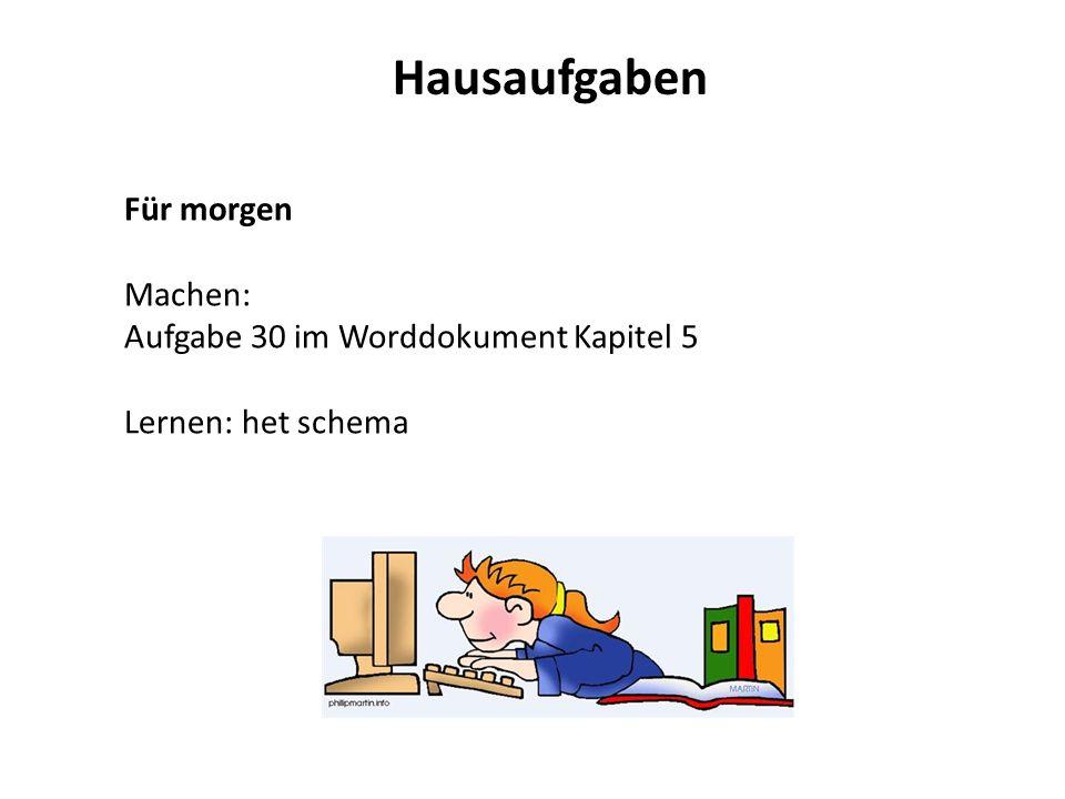 Hausaufgaben Für morgen Machen: Aufgabe 30 im Worddokument Kapitel 5