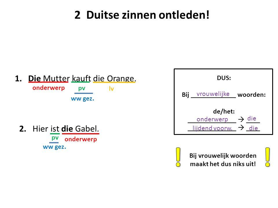 ! ! 2 Duitse zinnen ontleden! 1. Die Mutter kauft die Orange.
