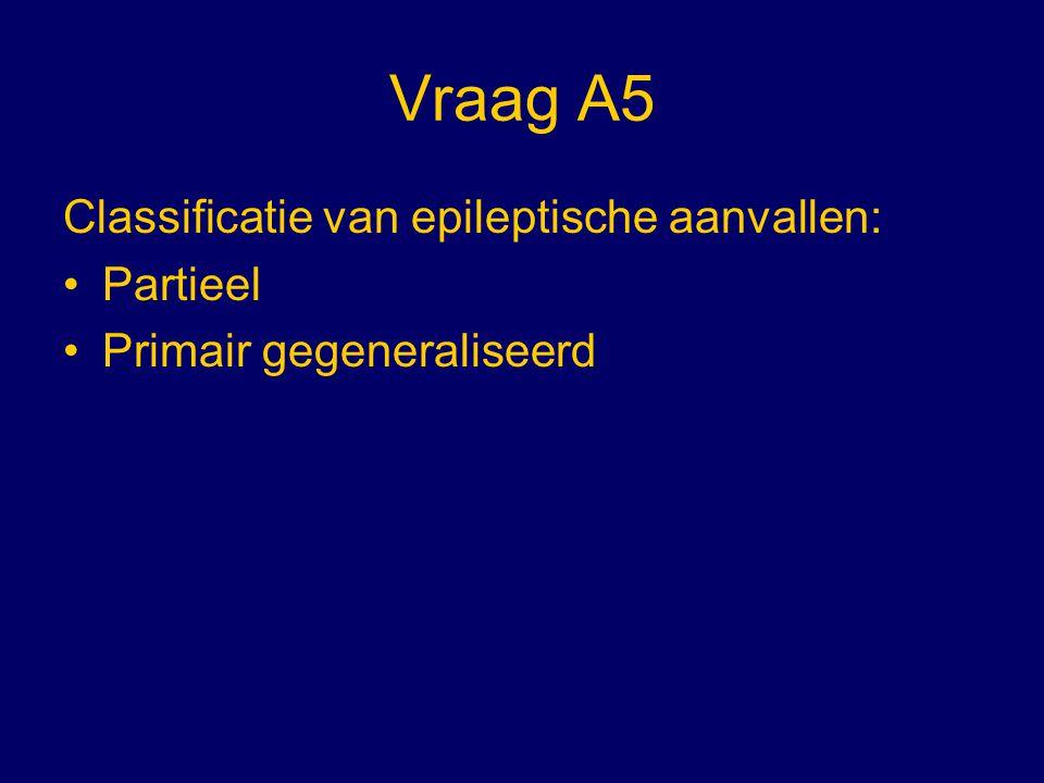 Vraag A5 Classificatie van epileptische aanvallen: Partieel