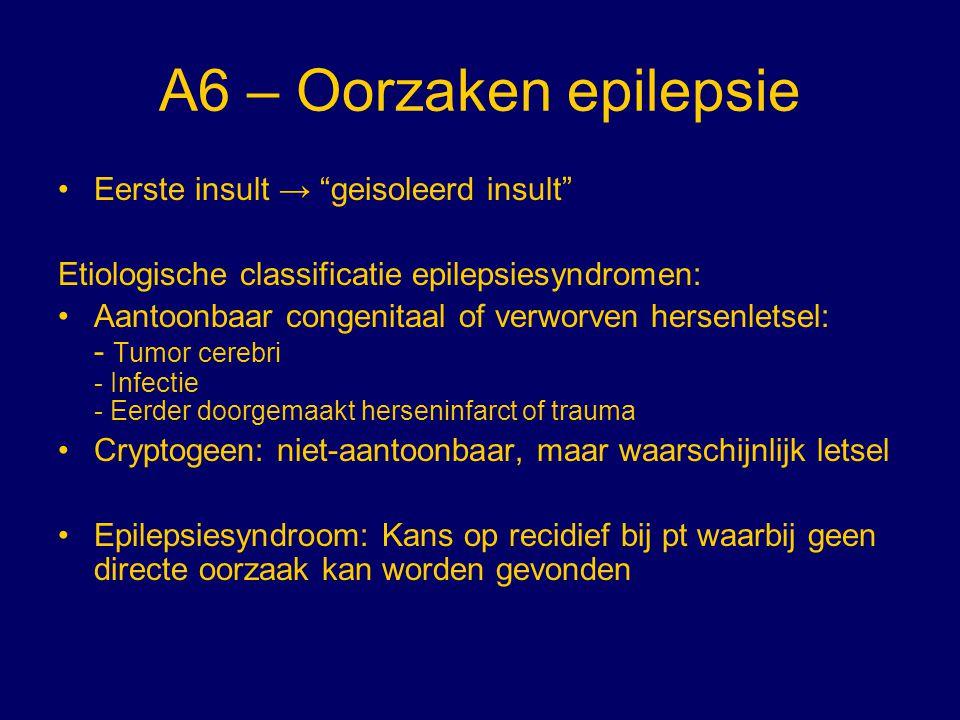 A6 – Oorzaken epilepsie Eerste insult → geisoleerd insult