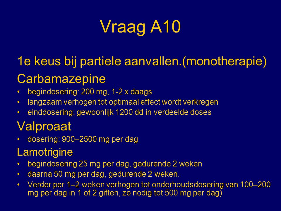 Vraag A10 1e keus bij partiele aanvallen.(monotherapie) Carbamazepine