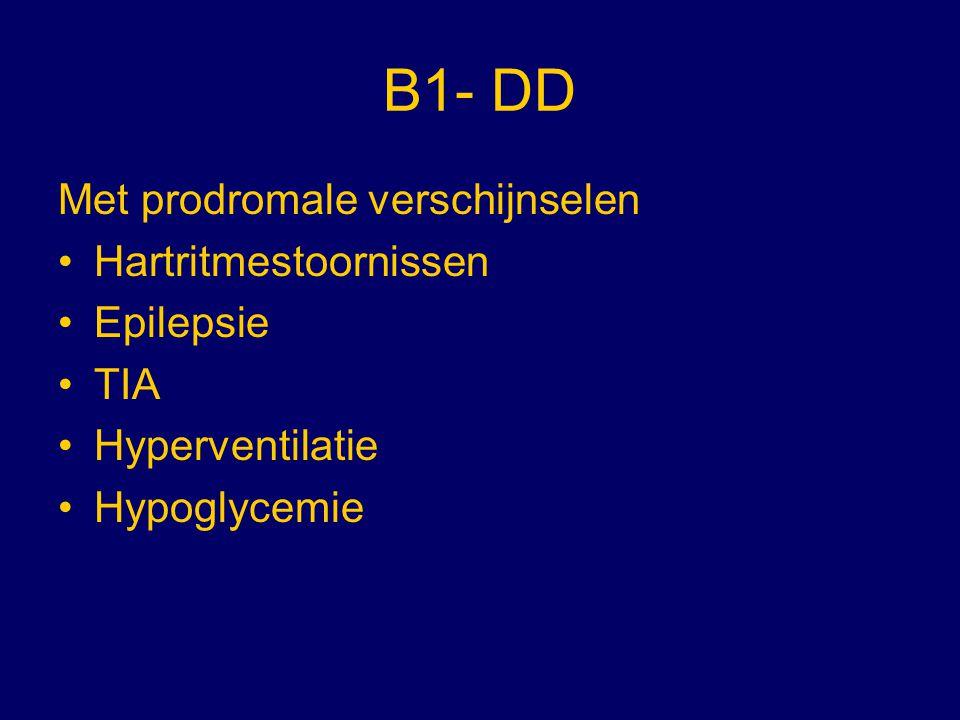 B1- DD Met prodromale verschijnselen Hartritmestoornissen Epilepsie
