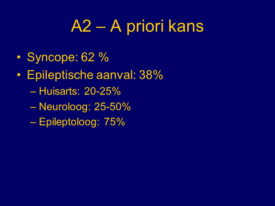 A2 – A priori kans Syncope: 62 % Epileptische aanval: 38%