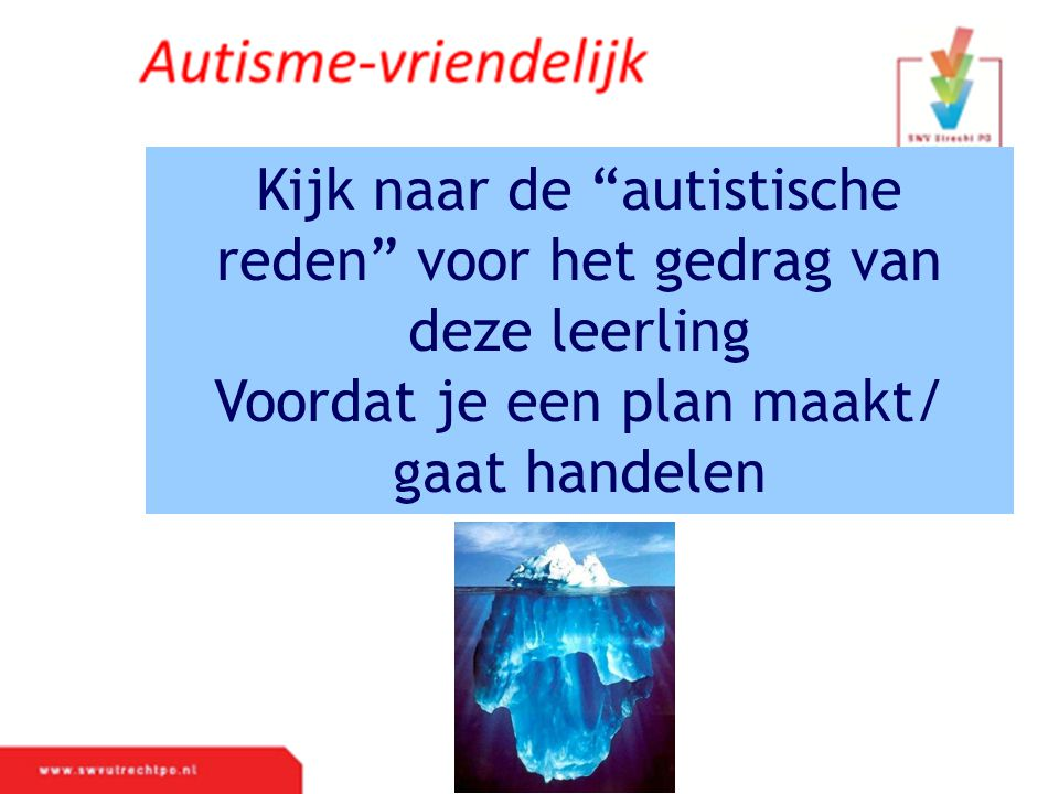 Kijk naar de autistische reden voor het gedrag van deze leerling Voordat je een plan maakt/ gaat handelen
