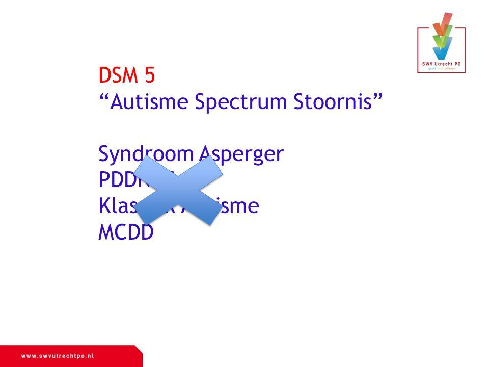 DSM 5 Autisme Spectrum Stoornis Syndroom Asperger PDDNOS Klassiek Autisme MCDD