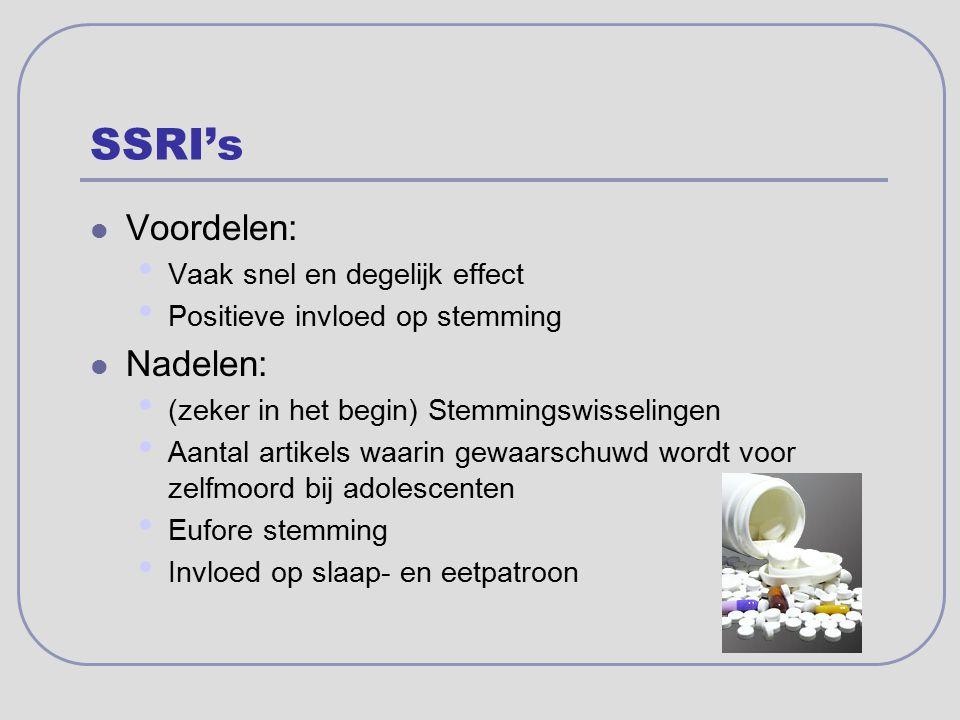 SSRI's Voordelen: Nadelen: Vaak snel en degelijk effect