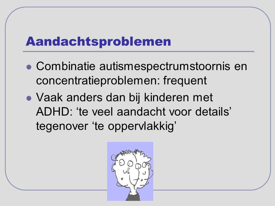 Aandachtsproblemen Combinatie autismespectrumstoornis en concentratieproblemen: frequent.