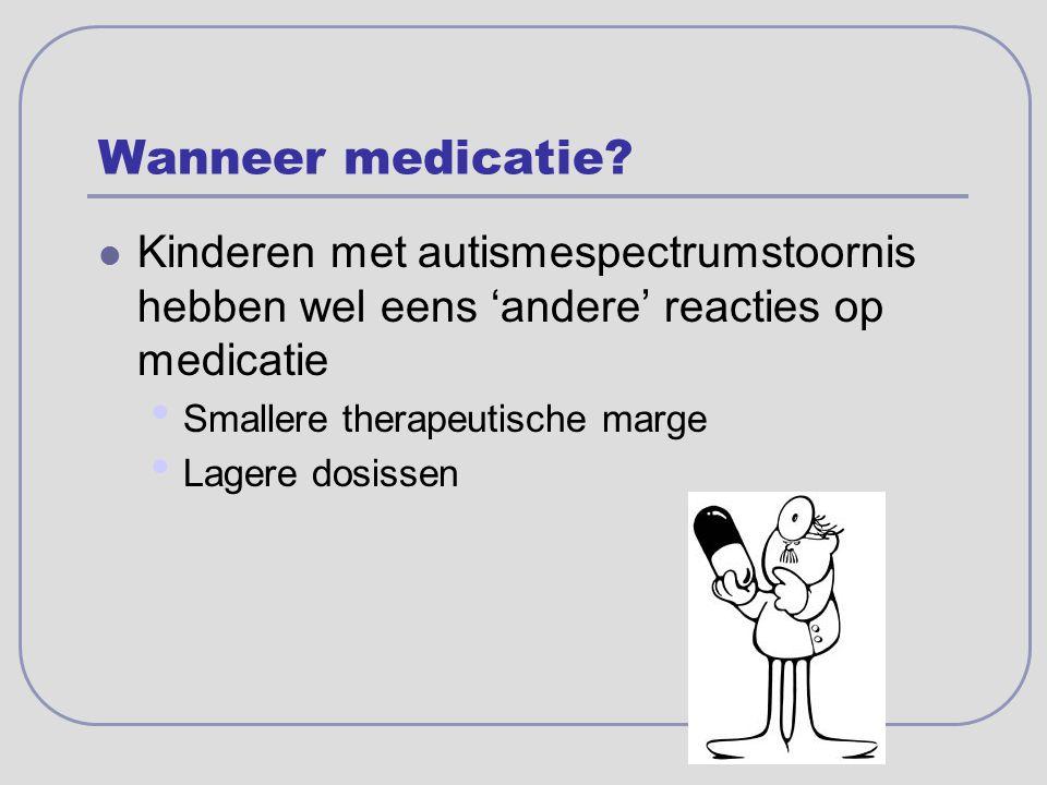 Wanneer medicatie Kinderen met autismespectrumstoornis hebben wel eens 'andere' reacties op medicatie.
