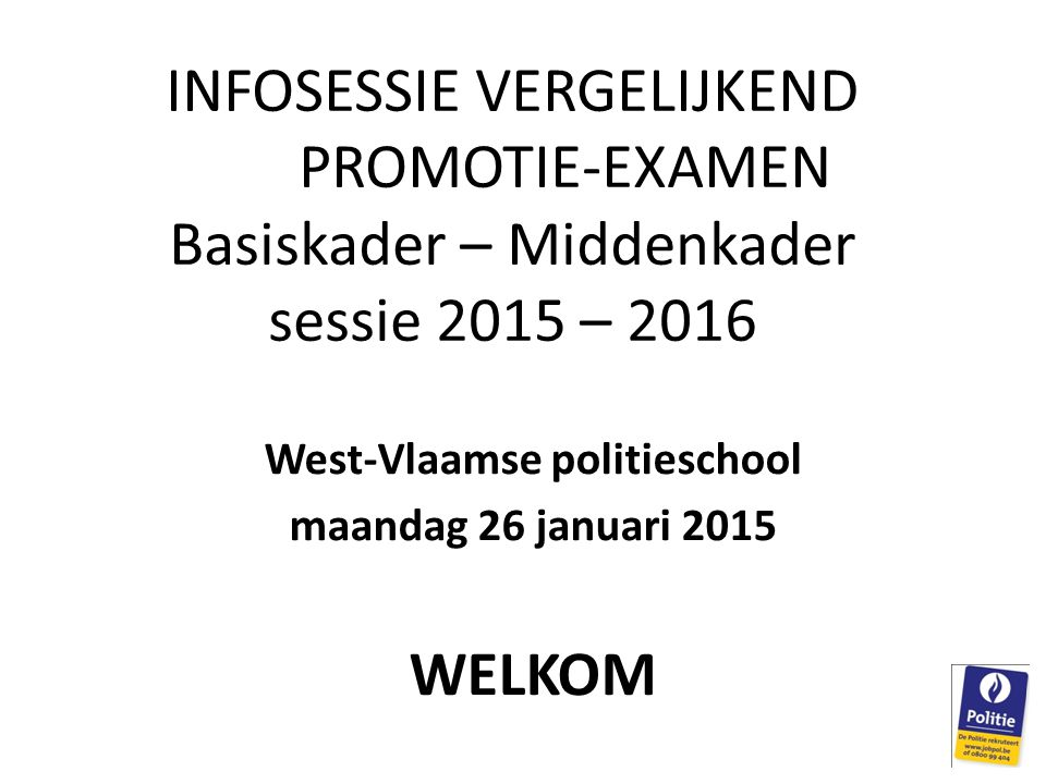West-Vlaamse politieschool maandag 26 januari 2015 WELKOM