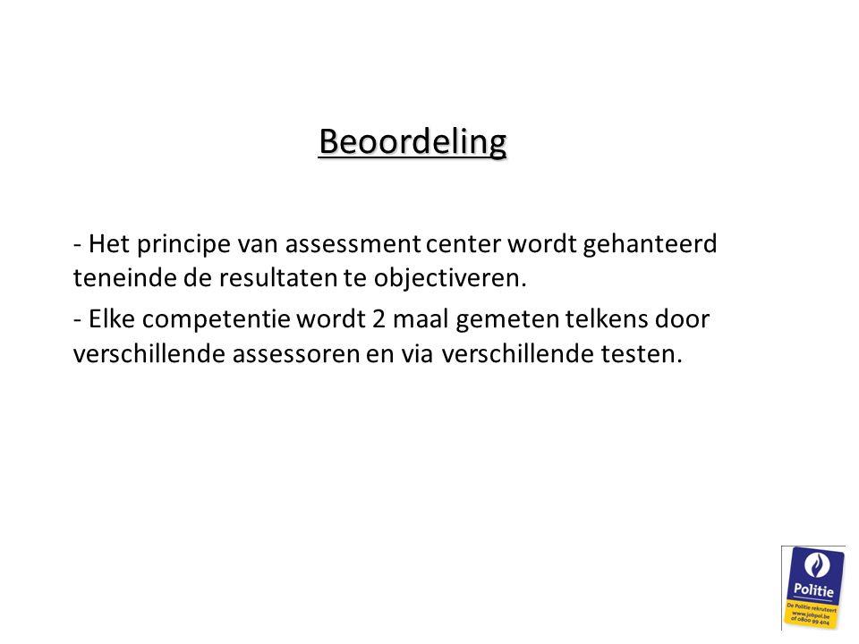 Beoordeling - Het principe van assessment center wordt gehanteerd teneinde de resultaten te objectiveren.
