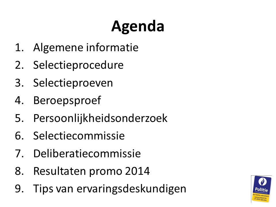 Agenda Algemene informatie Selectieprocedure Selectieproeven