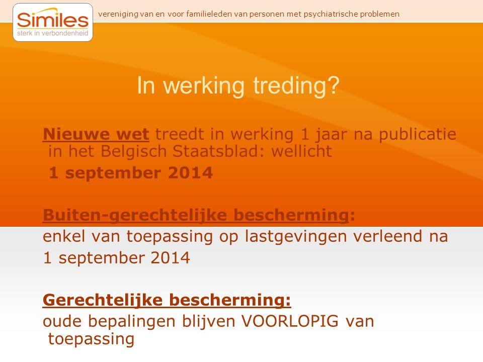 In werking treding Nieuwe wet treedt in werking 1 jaar na publicatie in het Belgisch Staatsblad: wellicht.