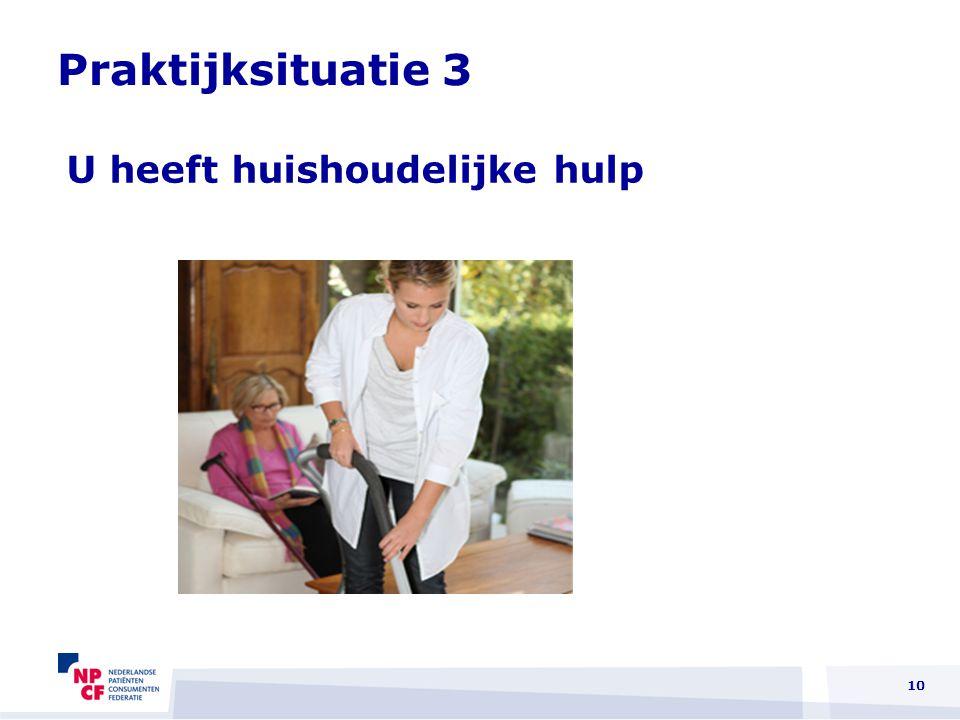 Praktijksituatie 3 U heeft huishoudelijke hulp