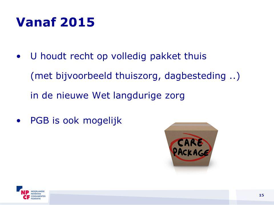 Vanaf 2015 U houdt recht op volledig pakket thuis (met bijvoorbeeld thuiszorg, dagbesteding ..) in de nieuwe Wet langdurige zorg.