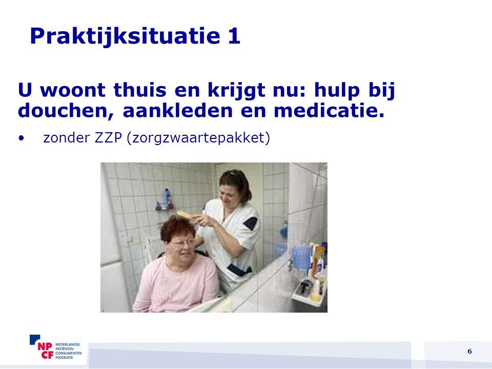 Praktijksituatie 1 U woont thuis en krijgt nu: hulp bij douchen, aankleden en medicatie.
