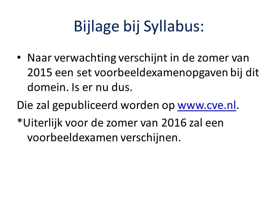 Bijlage bij Syllabus: Naar verwachting verschijnt in de zomer van 2015 een set voorbeeldexamenopgaven bij dit domein. Is er nu dus.