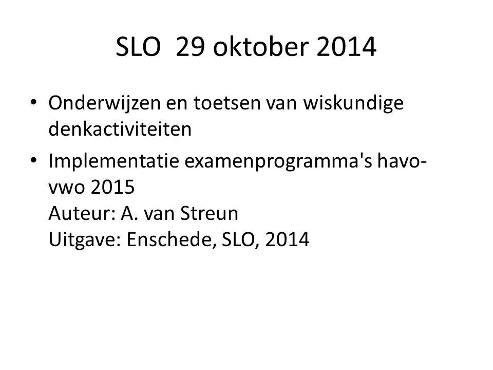 SLO 29 oktober 2014 Onderwijzen en toetsen van wiskundige denkactiviteiten.