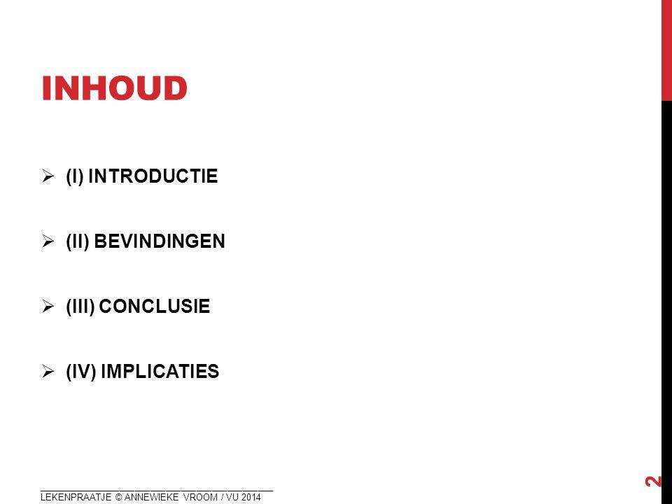 Inhoud (I) INTRODUCTIE (II) BEVINDINGEN (III) CONCLUSIE