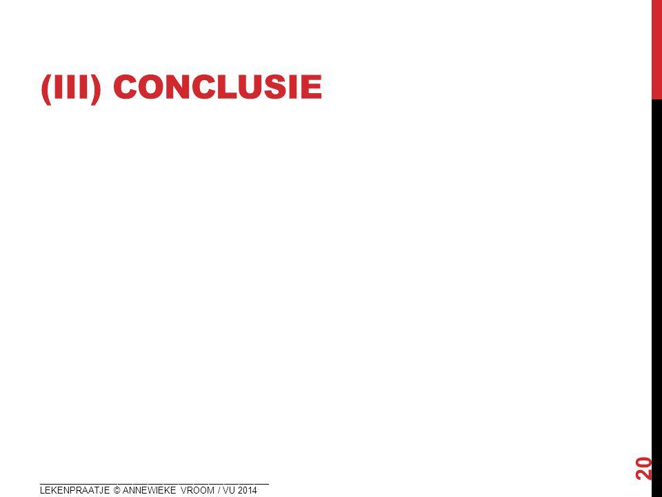(iii) CONCLUSIE ______________________________________________LEKENPRAATJE © ANNEWIEKE VROOM / VU 2014.