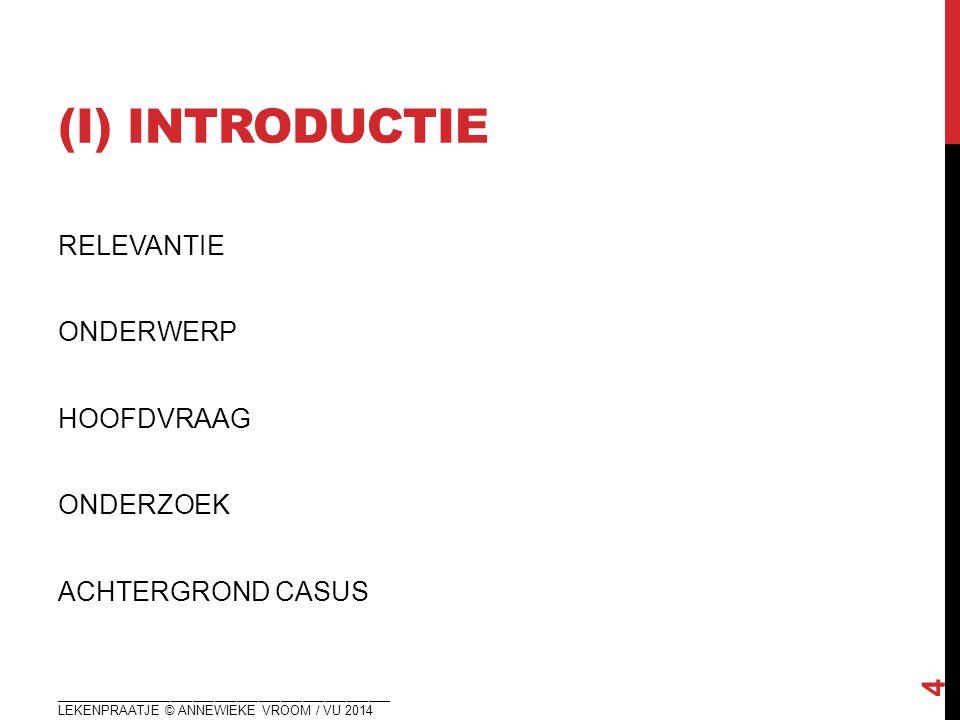 (I) introductie RELEVANTIE ONDERWERP HOOFDVRAAG ONDERZOEK ACHTERGROND CASUS