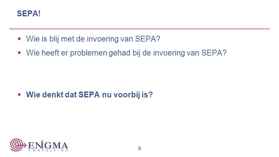 SEPA! Wie is blij met de invoering van SEPA Wie heeft er problemen gehad bij de invoering van SEPA
