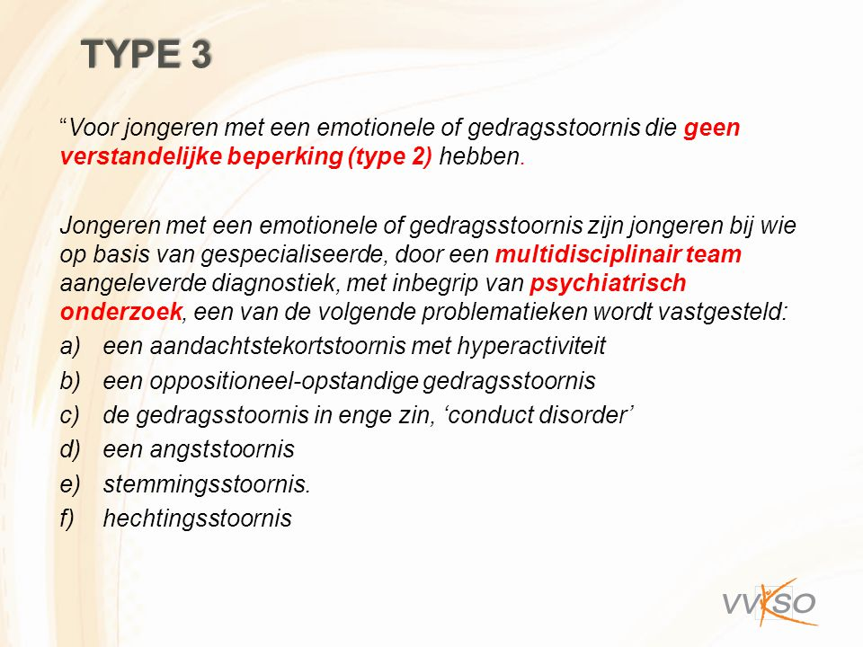 Type 3 Voor jongeren met een emotionele of gedragsstoornis die geen verstandelijke beperking (type 2) hebben.