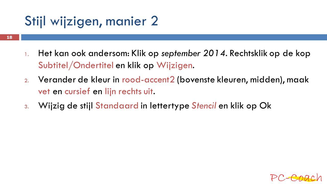 Stijl wijzigen, manier 2 Het kan ook andersom: Klik op september 2014. Rechtsklik op de kop Subtitel/Ondertitel en klik op Wijzigen.