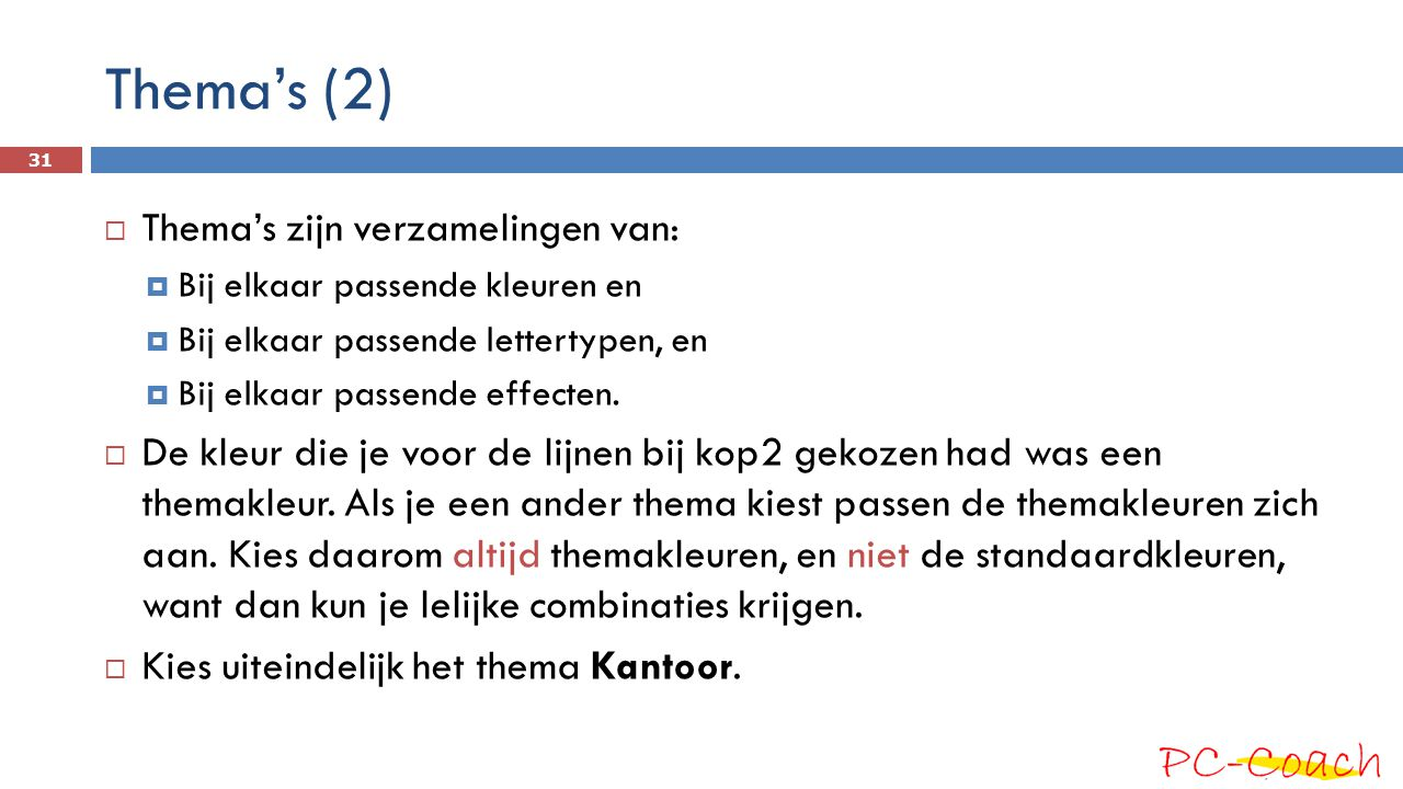Thema's (2) Thema's zijn verzamelingen van: