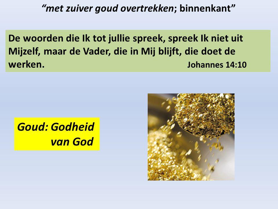 Goud: Godheid van God met zuiver goud overtrekken; binnenkant