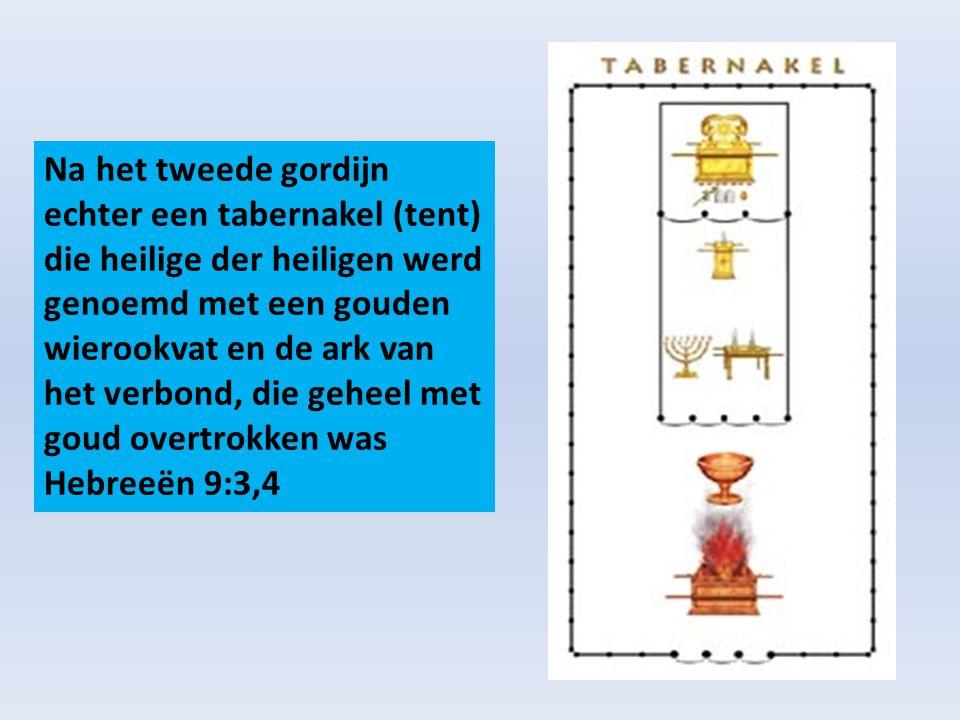 Na het tweede gordijn echter een tabernakel (tent) die heilige der heiligen werd genoemd met een gouden wierookvat en de ark van het verbond, die geheel met goud overtrokken was Hebreeën 9:3,4