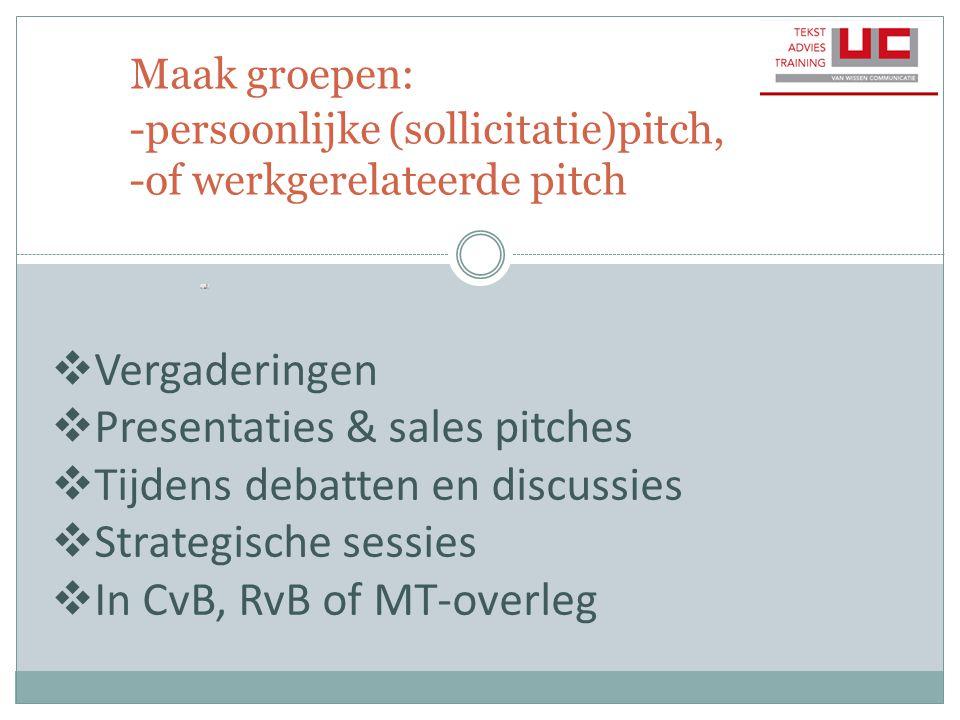Maak groepen: -persoonlijke (sollicitatie)pitch, -of werkgerelateerde pitch